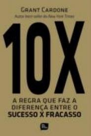 10X - A Regra Que Faz A Diferença Entre O Sucesso X Fracasso capa