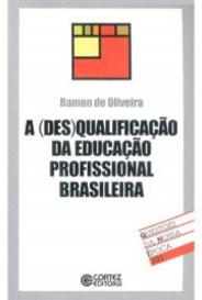 A (Des)Qualificação Da Educação Profissional Brasileira capa
