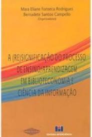 A (Re)Significação Do Processo De Ensino/Aprendizagem Em Biblioteconomia E Ciência Da Informação capa