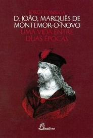 D. João , Marquês De Montemor-O-Novo - Uma Vida Entre Duas Épocas capa