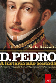 D.Pedro - A História Não Contada - O Homem Revelado Por Cartas E Documentos Inéditos capa