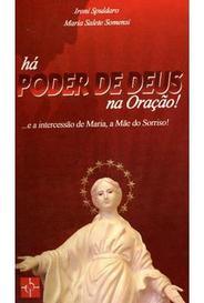 Há Poder De Deus Na Oração! - E A Intercessão De Maria, A Mãe Do Sorriso! capa