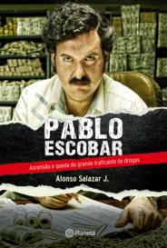 Pablo Escobar - Ascensão E Queda Do Grande Traficante De Drogas capa